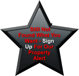 Still Not  Found What You Want - Sign Up For Our  Property Alert