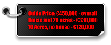 Guide Price: €450,000 - overall House and 20 acres - €330,000 10 Acres, no house - €120,000